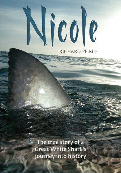Nicole: The True Story of a Great White Shark's Journey into History (Richard Peirce)