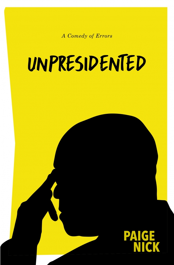 Unpresidented: A Comedy of Errors, by Paige Nick