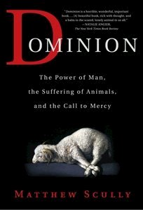 Picture of Dominion: The Power of Man, the Suffering of Animals, and the Call to Mercy  (Matthew Scully)