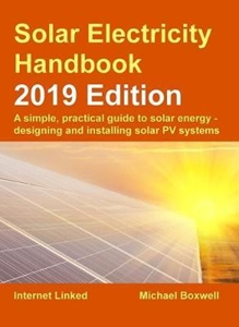 Picture of Solar Electricity Handbook 2019 Edition: A Simple, Practical Guide to Solar Energy - Designing and Installing Solar Photovoltaic Systems (Michael Boxwell)