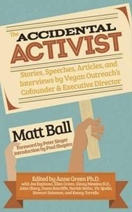 Picture of Accidental Activist: Stories, Speeches, Articles, and Interviews by Vegan Outreach's Cofounder & Executive Director (Matt Ball)