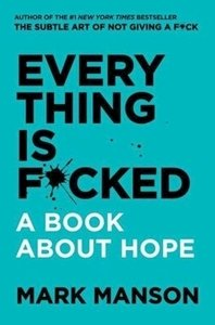 Picture of Everything is F*cked: A Book About Hope (Mark Manson)