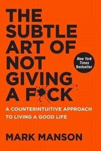 Picture of The Subtle Art of Not Giving a F*ck: A Counterintuitive Approach to Living a Good Life, by Mark Manson