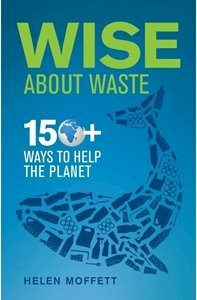 Picture of Wise About Waste: 150+ Ways to Help the Planet, by Helen Moffett (Bookstorm 2019-2020)