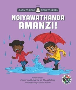 Picture of Learn to Read - Read to Learn Ngiyawathanda Amanzi! (isiZulu) by Manichand Beharilal & Thea Wallace