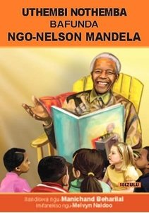 Picture of Uthembi Nothemba Bafunda Ngo-Nelson Mandela (isiZulu) by Manichand Beharilal (MBLS Publishers 2019-2020)