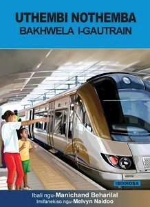 Picture of Uthembi Nothemba Bakhwela I-Gautrain (isiXhosa) by Manichand Beharilal  (MBLS Publishers 2019-2020)