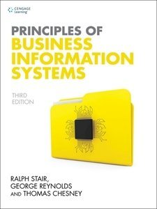 Picture of Principles of Business Information Systems 3rd Edition, by Thomas Chesney, Ralph M. Stair (Cengage 2019-2020)