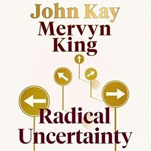 Picture of Radical Uncertainty: Decision-making for an Unknowable Future, by Mervyn King (JB 2020)