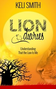 Picture of Lion Diaries: Understanding That the Lion is Me, by Keli Smith